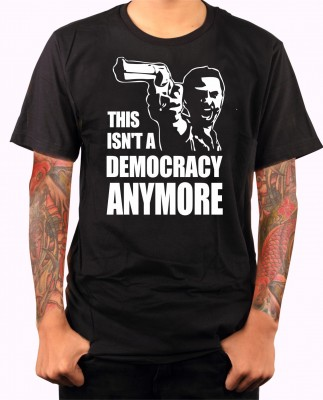 T-shirt - This isn't a democracy anymore