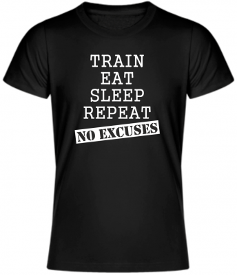 T-shirt - Train, eat, sleep, repeat, no excuses