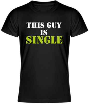 T-shirt - This guy is single
