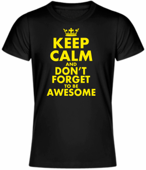 T-shirt - KEEP CALM AND DON'T FORGET TO BE AWESOME